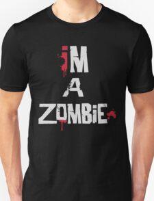 I'm A Zombie Unisex T-Shirt