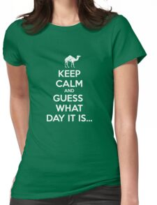 Keep Calm and Guess What Day It Is... Womens Fitted T-Shirt