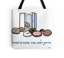 That's How You Get Ants Tote Bag