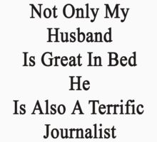 Not Only My Husband Is Great In Bed He Is Also A Terrific Journalist  by supernova23