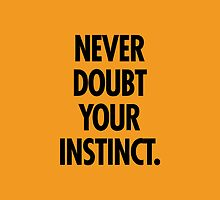 Never Doubt Your Instinct. by Vana Shipton