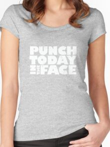 Punch today in the face Women's Fitted Scoop T-Shirt