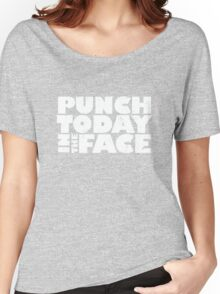 Punch today in the face Women's Relaxed Fit T-Shirt
