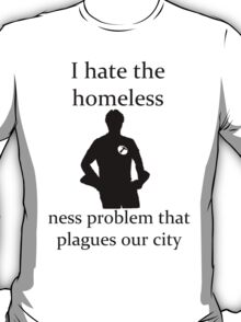 I hate the homeless- T-Shirt