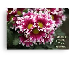 I'm not a grouch, I'm a bouquet. Canvas Print