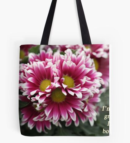 I'm not a grouch, I'm a bouquet. Tote Bag