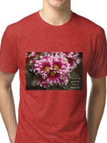 I'm not a grouch, I'm a bouquet. Tri-blend T-Shirt