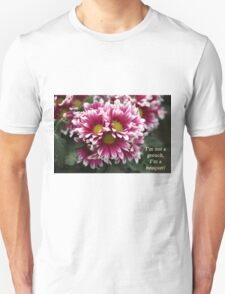 I'm not a grouch, I'm a bouquet. T-Shirt