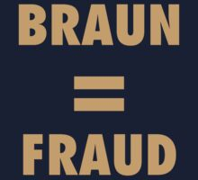 Braun = FRAUD by MikeChase27