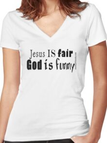 Jesus is Fair. God is Funny!jesus, god, christianity, religion, religous humor, clever, rootsoftruth.com Women's Fitted V-Neck T-Shirt