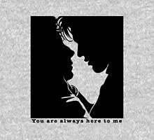 You are always here to me Unisex T-Shirt