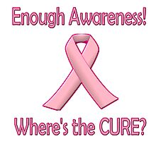 Breast Cancer - Enough Awareness! Where's the Cure? Photographic Print