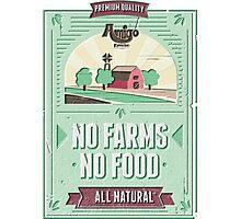 NO FARMS, NO FOOD Photographic Print