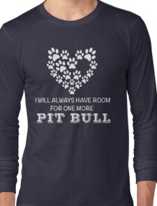 I Will Always Have Room For One More Pit Bull Long Sleeve T-Shirt