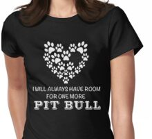 I Will Always Have Room For One More Pit Bull Womens Fitted T-Shirt