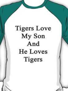 Tigers Love My Son And He Loves Tigers  T-Shirt
