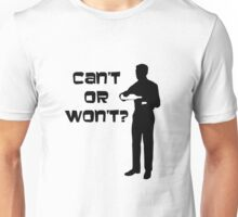 Can't or Won't? Unisex T-Shirt