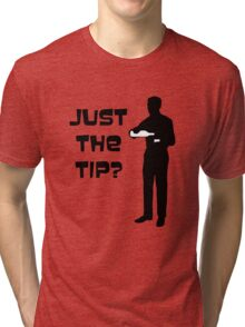 Just the tip? Tri-blend T-Shirt