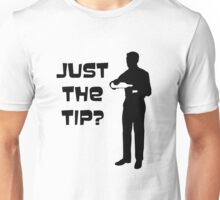 Just the tip? Unisex T-Shirt