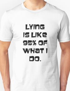 Lying is like 95% of what I do. Unisex T-Shirt