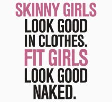 Skinny Girls Look Good in Clothes. Fit Girls Look Good Naked. Kids Clothes