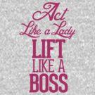 Act like a Lady, Lift Like a Boss by RexLambo