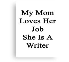 My Mom Loves Her Job She Is A Writer  Canvas Print