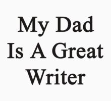 My Dad Is A Great Writer  by supernova23
