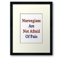 Norwegians Are Not Afraid Of Pain  Framed Print