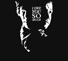 I owe you so much (version 2) Unisex T-Shirt