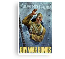 Till We Meet Again -- Buy War Bonds Canvas Print