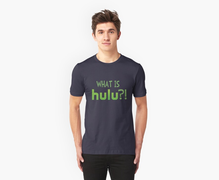 What Is Hulu? Shirt by SayWhatNowStore