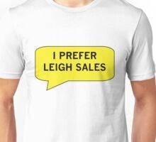 I Prefer Leigh Sales Unisex T-Shirt