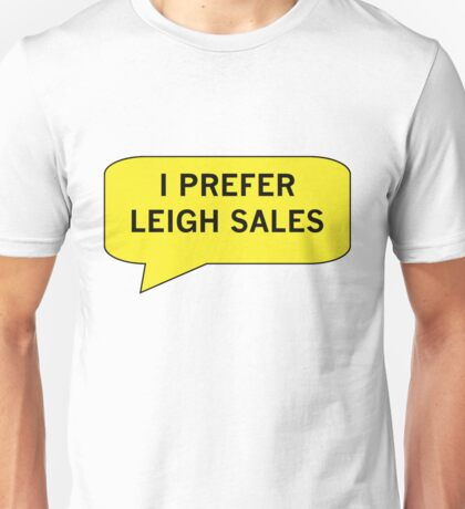 I Prefer Leigh Sales Unisex T-Shirt