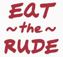 Eat the Rude by syrensymphony