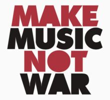 Make Music Not War by GregWR