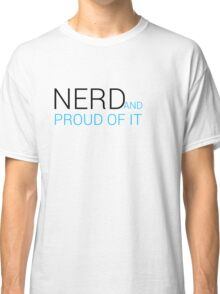 Nerd and proud Classic T-Shirt