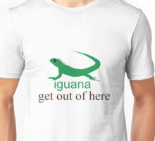 Iguana get out of here Unisex T-Shirt