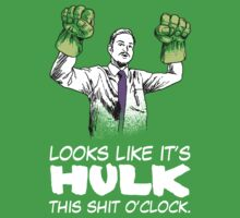 Looks Like It's Hulk This Shit O'clock by Look Human