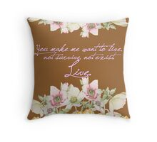 You make me want to live.. Throw Pillow