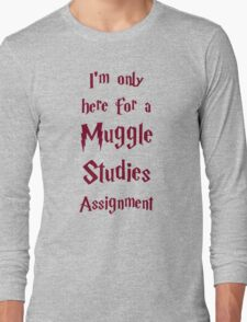I'm only here for a Muggle Studies Assignment Long Sleeve T-Shirt