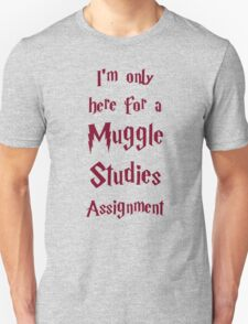 I'm only here for a Muggle Studies Assignment T-Shirt