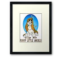 Dogs are Four legged Angels Framed Print