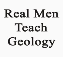Real Men Teach Geology  by supernova23