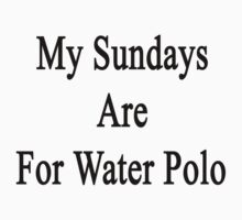 My Sundays Are For Water Polo  by supernova23