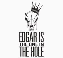 Edgar Is The One In The Hole by aiema