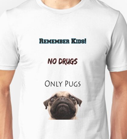 No Drugs Only Pugs! Unisex T-Shirt