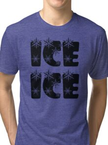 Ice Ice Baby Tri-blend T-Shirt