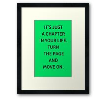 IT'S JUST  A CHAPTER  IN YOUR LIFE.  TURN  THE PAGE AND  MOVE ON. Framed Print