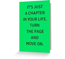 IT'S JUST  A CHAPTER  IN YOUR LIFE.  TURN  THE PAGE AND  MOVE ON. Greeting Card